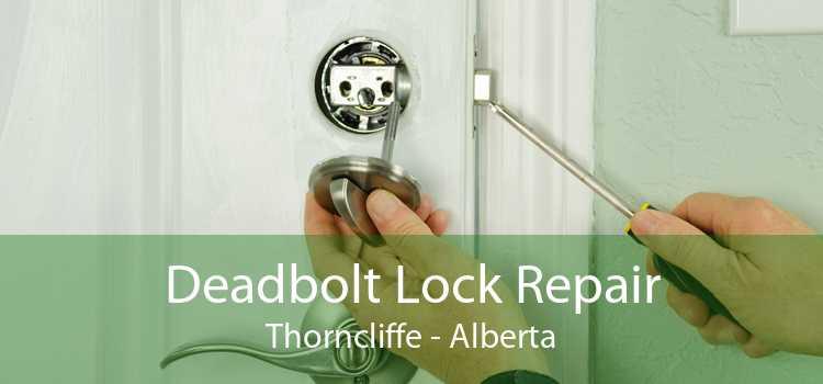Deadbolt Lock Repair Thorncliffe - Alberta