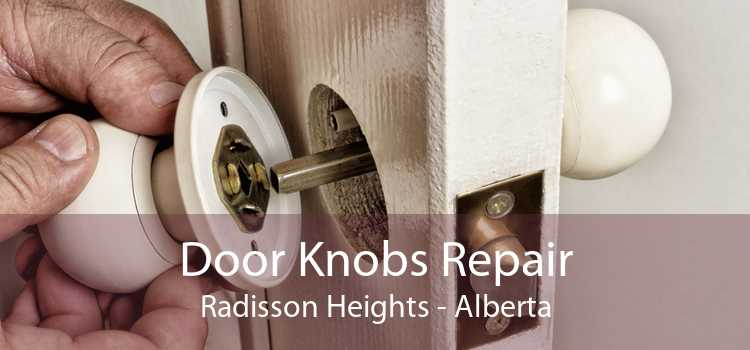 Door Knobs Repair Radisson Heights - Alberta