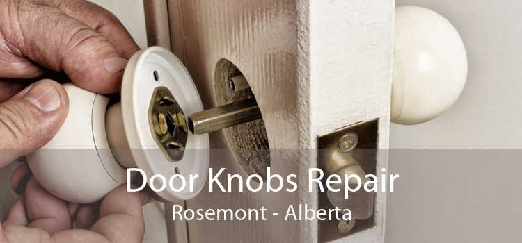 Door Knobs Repair Rosemont - Alberta