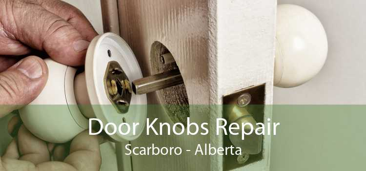 Door Knobs Repair Scarboro - Alberta