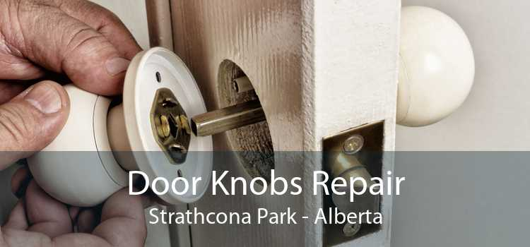 Door Knobs Repair Strathcona Park - Alberta