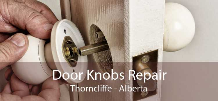 Door Knobs Repair Thorncliffe - Alberta